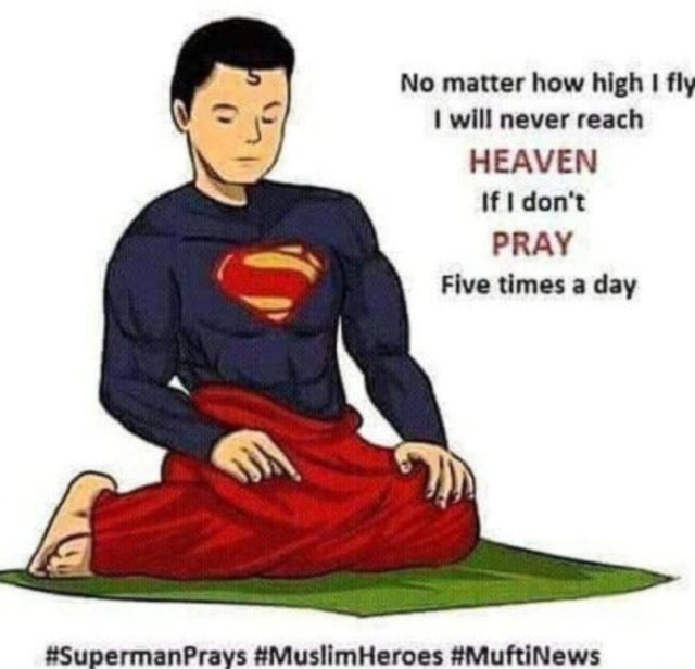 No matter how high I fly will never reach HEAVEN If do not PRAY Five times a day BE MAS. cotlatinncnae SoelAl misso meme