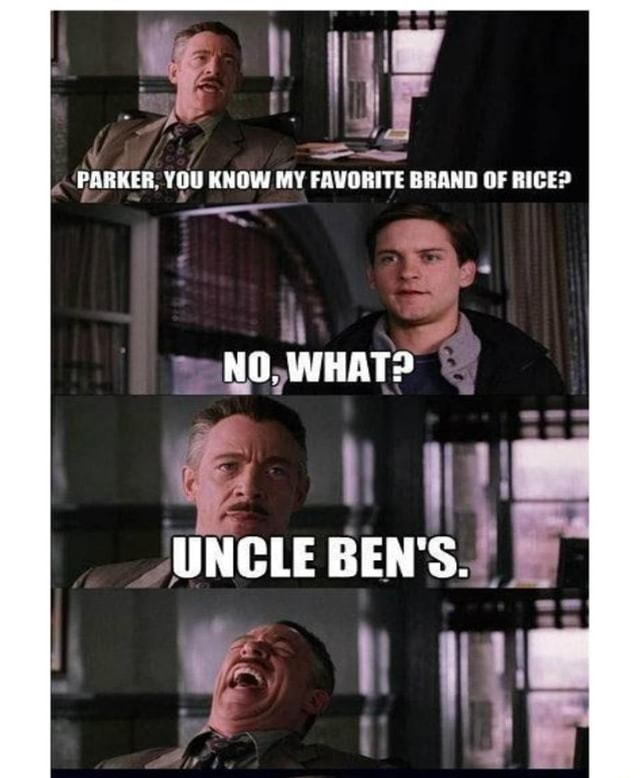 PARKER, YOU KNOW MY FAVORITE BRAND OF RICE WHAT UNCLE BEN'S. rr memes