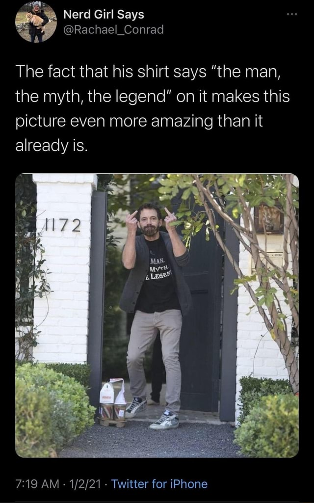 Nerd Girl Says The fact that his shirt says the man, the myth, the legend on it makes this picture even more amazing than it already is. 72 I AM Twitter for iPhone meme
