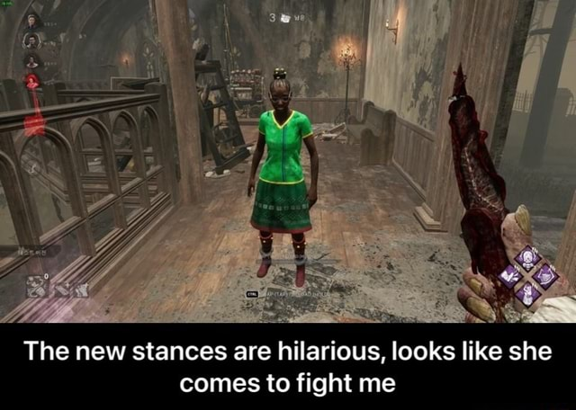 The new stances are hilarious, looks like she comes to fight me The new stances are hilarious, looks like she comes to fight me meme
