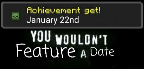 Achievement get January 22nd YOU Feature a Date meme