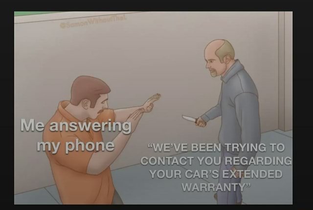 Answering phone BEEN TRYING TO GONTACY YOU REGARDING YOUR CAR'S EXTENDED WARRANT meme