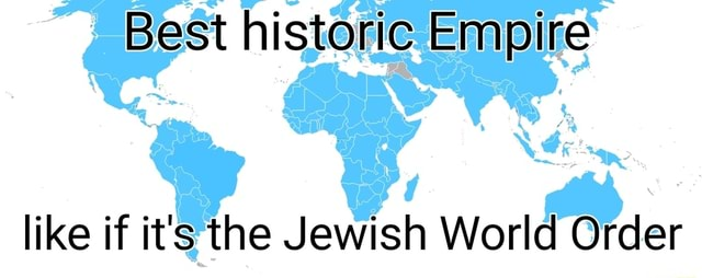 Best historic Empire like if it's the Jewish World Order memes