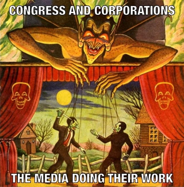 CONGRESS AND CORPORATIONS THE MEDIA DOING THEIR WORK meme