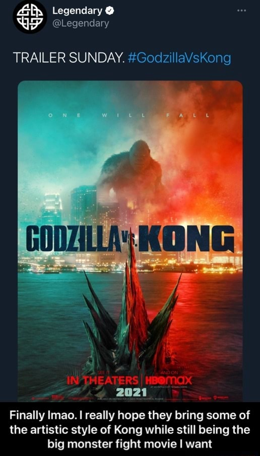 Legendary Legendary TRAILER SUNDAY. GodzillaVsKong KONG Finally mao. I really hope they bring some of the artistic style of Kong while still being the big monster fight movie I want Finally lmao. I really hope they bring some of the artistic style of Kong while still being the big monster fight movie I want memes