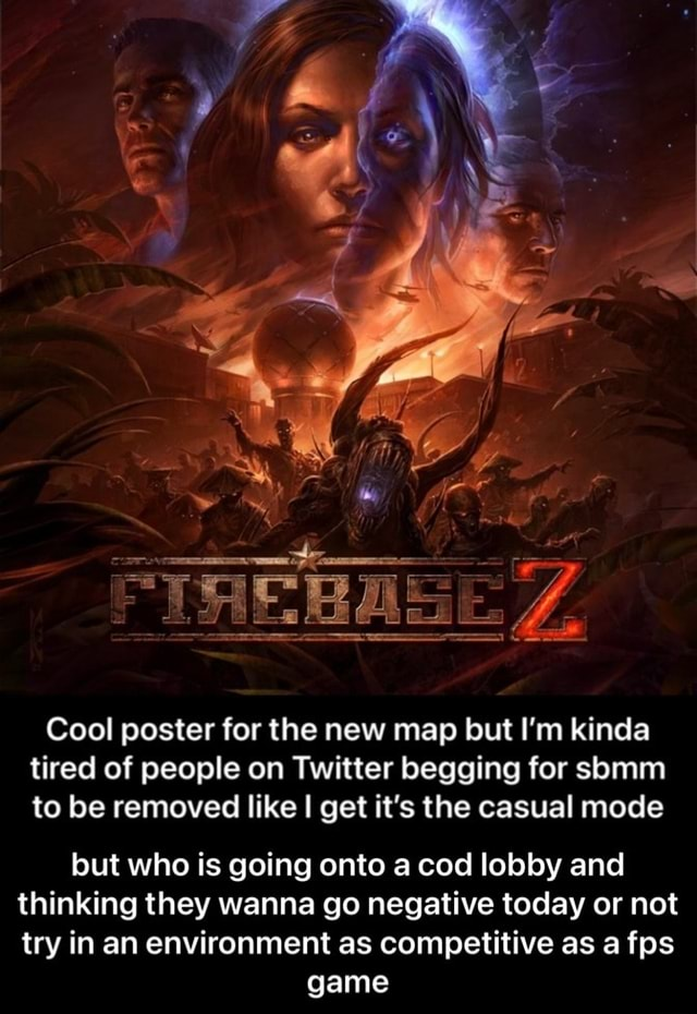 Cool poster for the new map but I'm kinda tired of people on Twitter begging for somm to be removed like I get its the casual mode but who is going onto a cod lobby and thinking they wanna go negative today or not try in an environment as competitive as a fps game but who is going onto a cod lobby and thinking they wanna go negative today or not try in an environment as competitive as a fps game memes