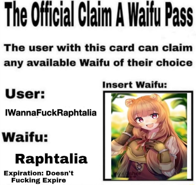 The Official Claim A Wattu Pass The user with this card can claim any available Waifu of their choice insert Waifu User IWannaFuckRaphtalia Waifu Raphtalia Expiration Doesn't Fucking Expire meme