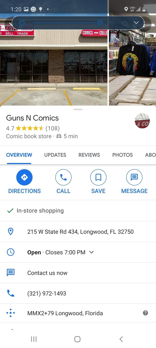 Ll ll Guns N Comics 108 Comic book store 5 min OVERVIEW UPDATES REVIEWS PHOTOS ABC DIRECTIONS CALL SAVE MESSAGE In store shopping 215 State Rd 434, Longwood, FL 32750 Open Closes PM v Contact us now 321 972 1493 ome Longwood, Florida lI O meme