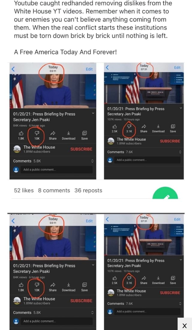 Youtube caught redhanded removing dislikes from the White House YT . Remember when it comes to our enemies you can not believe anything coming from them. When the real conflict starts these institutions must be torn down brick by brick until nothing is left. A Free America Today And Forever Press Briefing by Press Secretary Jen Psaki 1.8K Share Download Pr The White House Comments 52 likes 8 comments 36 reposts Press Briefing by Press Secretary Jen Psaki ia A L 1.8K Share Download Save The White House Comments Press Briefing by Press Secretary Jen Psaki 3.1K Share Download The White House Save BE Comments Press Briefing by Press Secretary Jen Psaki 2.5K Share Download The White House Comments meme