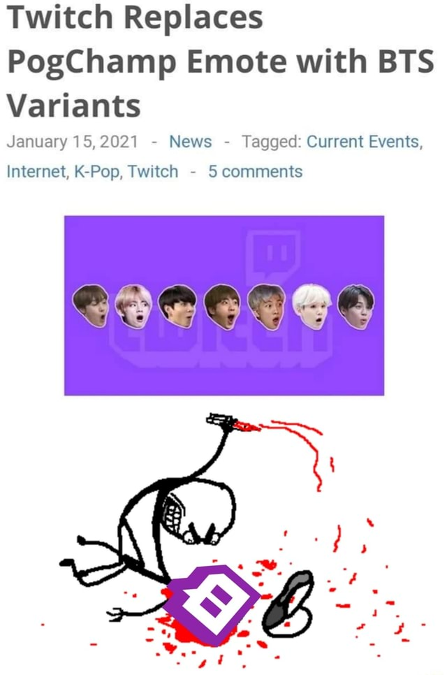 Twitch Replaces PogChamp Emote with BTS Variants January 15,2021  News  Tagged Current Events, Internet, K Pop, Twitch  SS comments memes