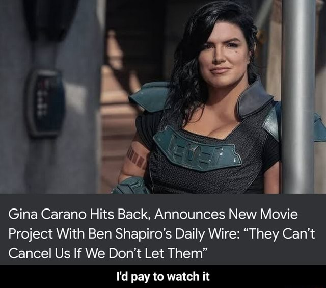 Gina Carano Hits Back, Announces New Movie Project With Ben Shapiro's Daily Wire  They Can't Cancel Us If We Do not Let Them I'd pay to watch it  I'd pay to watch it memes