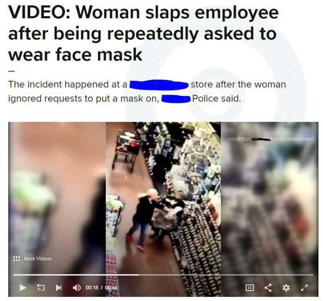 Woman slaps employee after being repeatedly asked to wear face mask The incident happened at store after the woman ignored requests to put a mask on, Police said meme