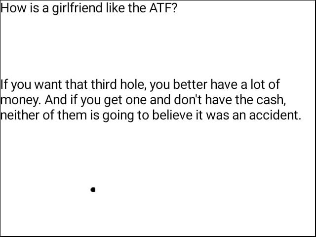 How is a girlfriend like the ATF If you want that third hole, you better have a lot of money. And if you get one and do not have the cash, neither of them is going to believe it was an accident meme