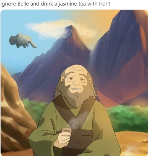 Ignore Belle and drink a jasmine tea with Iroh memes
