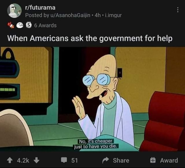 Posted by i.imgur  6 awards When Americans ask the government for help cheaper have you 51 Share Award memes