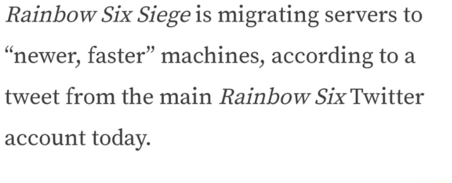Rainbow Six Siege is migrating servers to newer, faster machines, according to a tweet from the main Rainbow Six Twitter account today memes