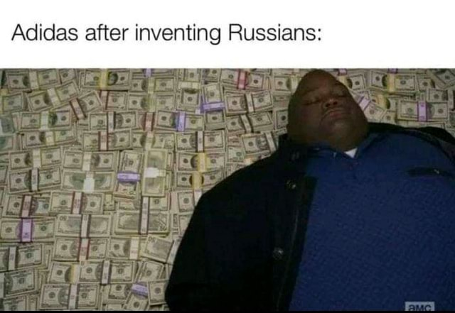 Adidas after inventing Russians meme