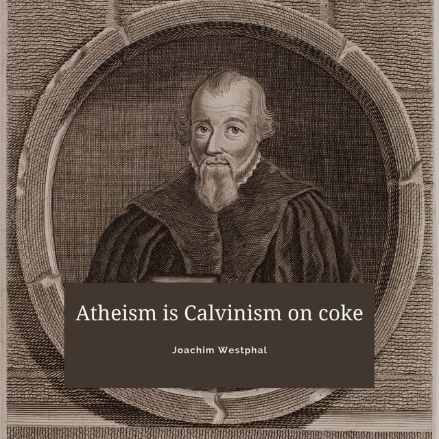 Atheism is Calvinism on coke memes