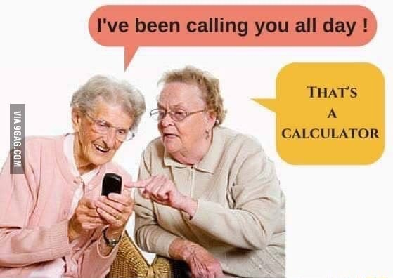 I've been calling you all day THATS CALCULATOR memes