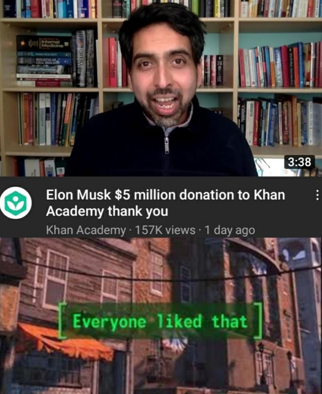 Elon Musk $5 million donation to Khan Academy thank you Khan Academy 157K views 1 day ago evarvare liked that memes