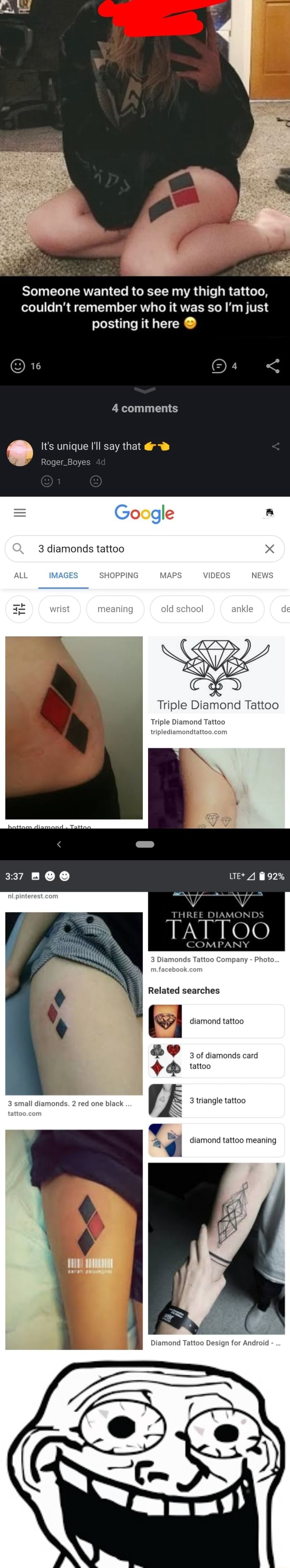 Someone wanted to see my thigh tattoo, couldn't remember who it was so I'm just posting it here comments It's unique I'll say that Roger Boyes Google 3 diamonds tattoo x SHOPPING MAPS NEWS meaning old school ankle Triple Diamond Tattoo Triple Diamond Tattoo 337 BO THREE DIAMONDS TATTOO COMPANY 3 Diamonds Tattoo Company Photo. Related searches diamond tattoo of diamonds card tattoo 3 small diamonds. 2 red one black. 3 triangle tattoo diamond tattoo meaning meme