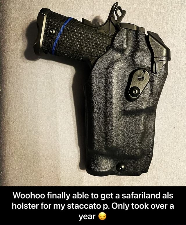 Woohoo finally able to get a safariland als holster for my staccato p. Only took over a year Woohoo finally able to get a safariland als holster for my staccato p. Only took over a year memes
