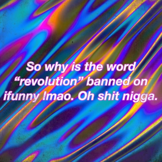 So why is the word banned on Oh shit nigga meme