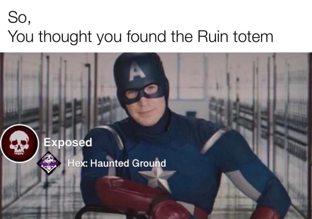 So, You thought you found the Ruin totem Exposed Hex Haunted Grouhd meme
