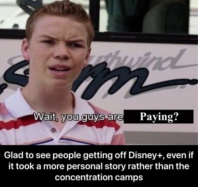 Paying Glad to see people getting off Disney , even if it took a more personal story rather than the concentration camps  Glad to see people getting off Disney , even if it took a more personal story rather than the concentration camps memes