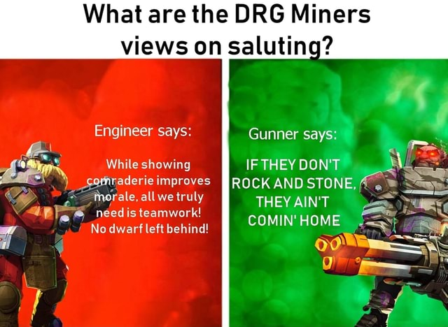 What are the DRG Miners views on Engineer says While showing improves  ale, is all we truly is teamwork No dwarf left behind saluting Gunner says IF THEY DON'T ROCK AND STONE, THEY AIN'T COMIN HOME memes