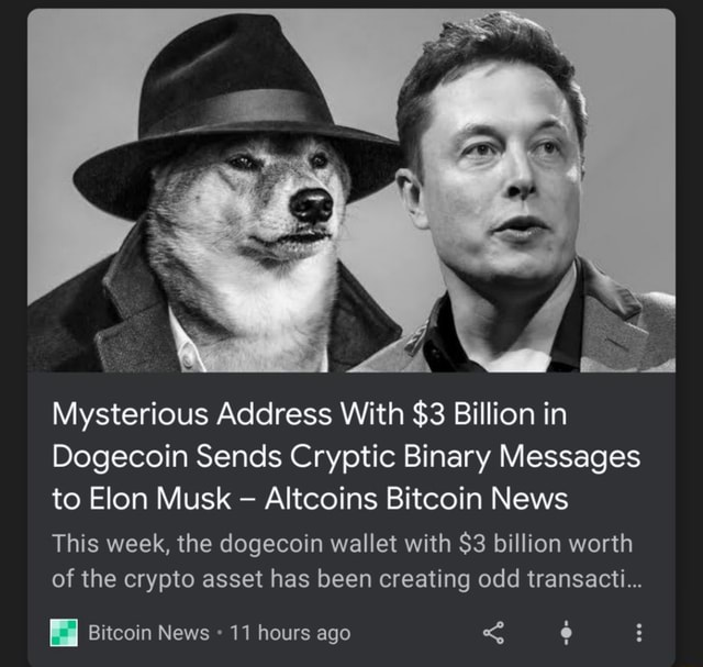 Mysterious Address With $3 Billion in Dogecoin Sends Cryptic Binary Messages to Elon Musk Altcoins Bitcoin News This week, the dogecoin wallet with $3 billion worth of the crypto asset has been creating odd transacti Bitcoin News 11 hours ago memes