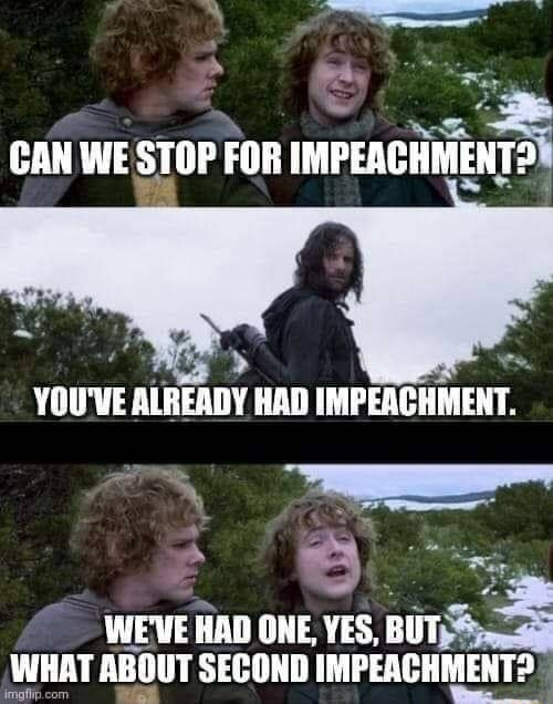 CAN WE STOP FOR IMPEACHMENT YOU'VE ALREADY HAD IMPEACHMENT. WE'VE HBO ONE, YES, BUT WHAT ABOUT SECOND IMPEACHMENT meme