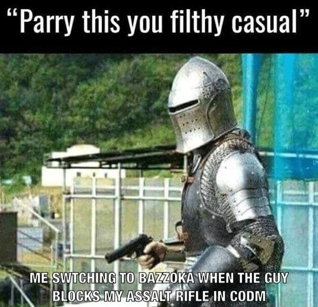 Parry this you filthy casual ME STCHING TO BAZZOKA WHEN THE GUY BLOCKS ASSALT RIFLE IN CODM memes