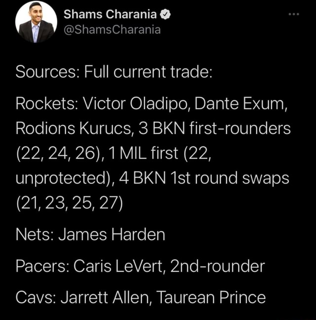 Sources Full current trade Rockets Victor Oladipo, Dante Exum, Rodions Kurucs, 3 BKN first rounders 22,24, 26, 1 MIL first 22, unprotected, 4 BKN round swaps 21,23, 25, 27 Nets James Harden Pacers Caris LeVert, 2nd rounder Cavs Jarrett Allen, Taurean Prince memes