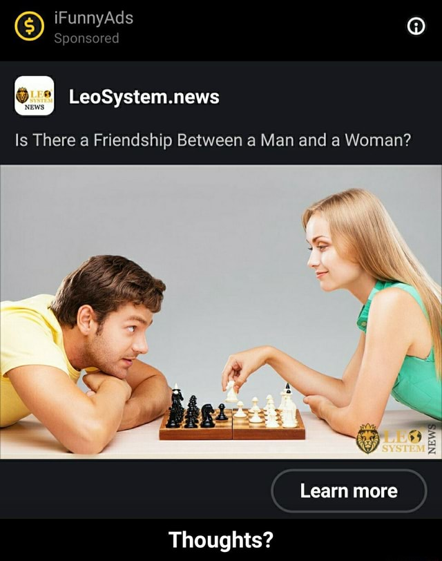 IF Ad Sponsored NEWS LeoSystem.news is There a Friendship Between a Man and a Woman Learn more Thoughts Thoughts meme