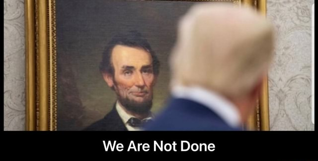 We Are Not Done We Are Not Done meme