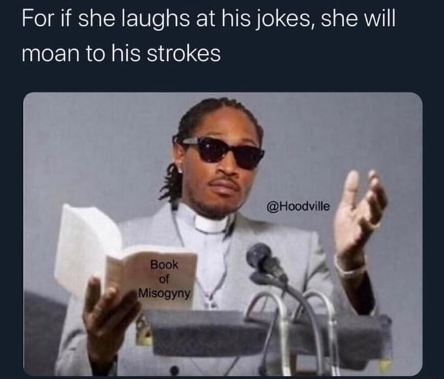 For if she laughs at his jokes, she will moan to his strokes SOS memes