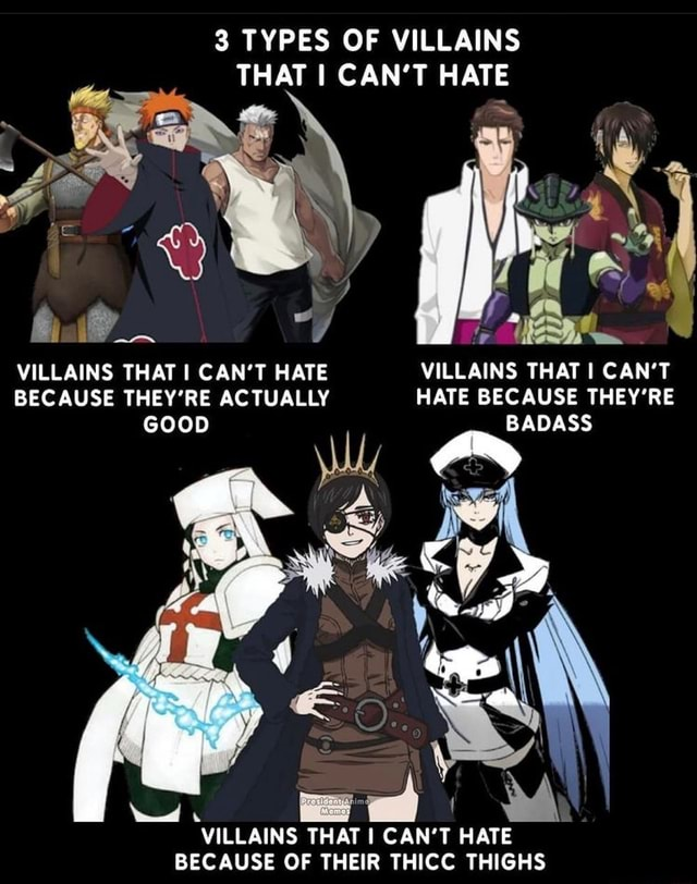 TYPES OF VILLAINS THAT CAN'T HATE ww VILLAINS THAT I CAN'T HATE VILLAINS THAT I CAN'T BECAUSE THEY'RE ACTUALLY HATE BECAUSE THEY'RE GOOD BADASS VILLAINS THAT 1 CAN'T HATE BECAUSE OF THEIR THICC THIGHS memes