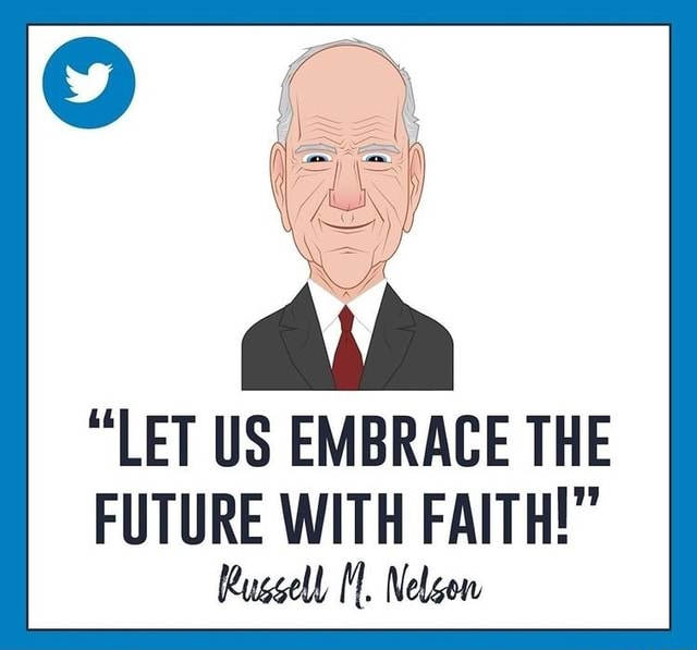LET US EMBRACE THE FUTURE WITH FAITH Russell tf. Nelcon meme