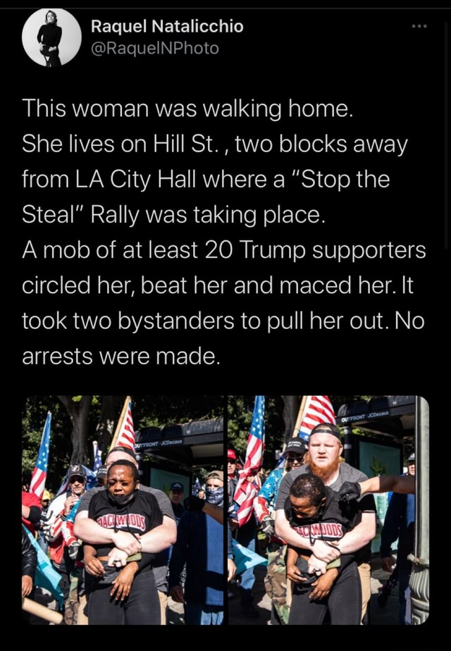 This woman was walking home. She lives on Hill St., two blocks away from LA City Hall where a Stop the Steal Rally was taking place. A mob of at least 20 Trump supporters circled her, beat her and maced her. It took two bystanders to pull her out. No arrests were made memes