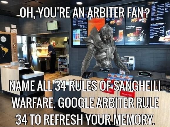 OH YOURE AN ARBITER FAN NAME RU OF SANGHEILI WARFARE. GOOGLE ARBITER RULE 34 TO REFRESH YOUR MEMORY memes