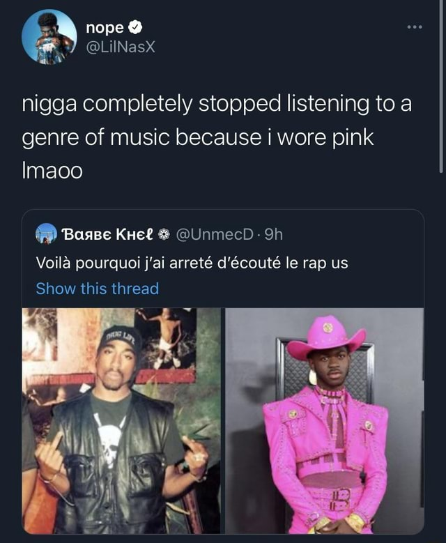 Nope nigga completely stopped listening to a genre of music because i wore pink Imaco Base UnmecD Sh Voila pourquoi j'ai arret d'ecout le rap us Show this thread memes