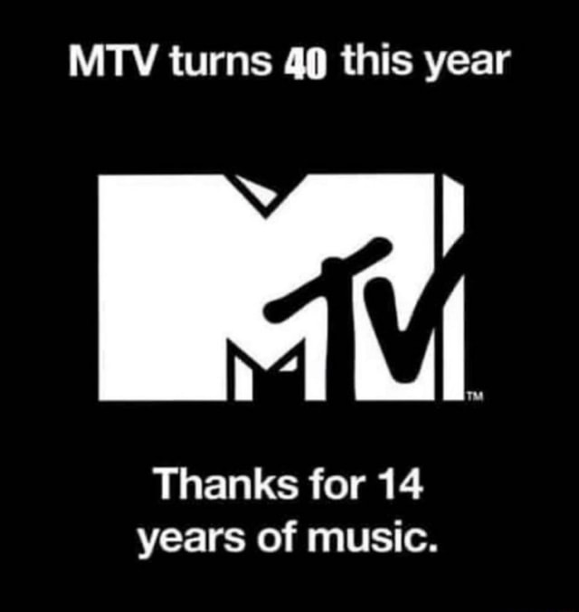 MTV turns 49 this year Thanks for 14 years of music memes