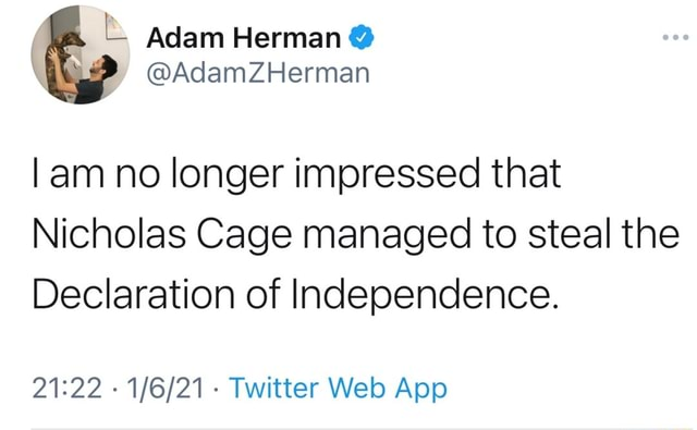 Adam Herman AdamZHerman am no longer impressed that Nicholas Cage managed to steal the Declaration of Independence. Twitter meme