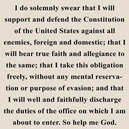 Do solemnly swear that I will support and defend the Constitution of the United States against all enemies, foreign and domestic that I will bear true faith and allegiance to the same that I take this obligation freely, without any mental reserva tion or purpose of evasion and that I will well and faithfully discharge the duties of the office on which I am about to enter. So help me God meme