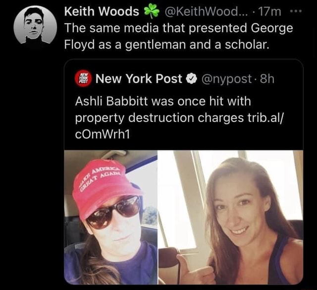 Keith Woods KeithWood The same media that presented George Floyd as a gentleman and a scholar. New York Post nypost Sh Ashli Babbitt was once hit with property destruction charges trib.al cOmWrh1 meme