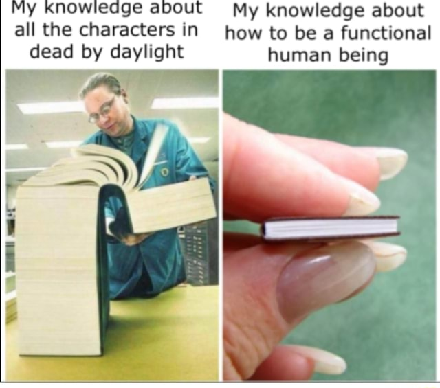 My Knowledge about My knowledge about all the characters in how to be a functional dead by daylight human being meme