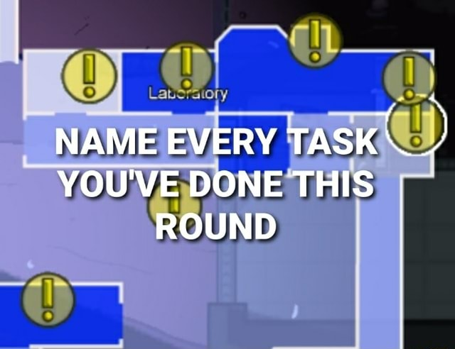La NAME EVERY TASK YOU'VE DONE THIS ROUND meme