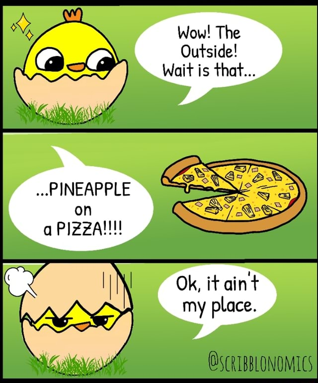 Wow The Outside Wait is that PINEAPPLE on a PIZZA Ok, it ain't my place. OSCRIBBLONOMICS memes