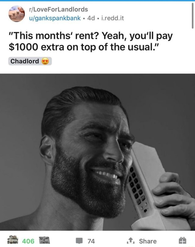 I.redd.it This months rent Yeah, you'll pay $1000 extra on top of the usual. Chadlord.t, Share meme